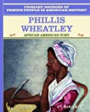 img - for Phillis Wheatley (Primary Sources of Famous People in American History) book / textbook / text book