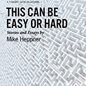 This Can Be Easy or Hard: Stories and Essays | [Mike Heppner]