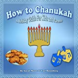 How to Chanukah (Childrens Picture Books Jewish Holiday Series) (Childrens Books with Good Values)