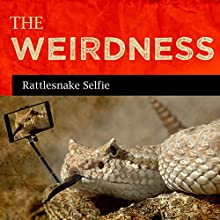 Rattlesnake Selfie  by  The Weirdness Narrated by Rex Rogers