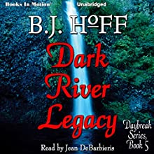 Dark River Legacy: Daybreak Series, Book 5 (       UNABRIDGED) by B. J. Hoff Narrated by Jean DeBarbieris