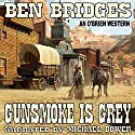 Gunsmoke Is Grey: An O'Brien Western, Book 11 Audiobook by Ben Bridges Narrated by Michael Bower
