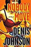Nobody Move: A Novel (0312429614) by Johnson, Denis