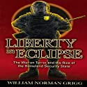 Liberty in Eclipse (       UNABRIDGED) by William Norman Grigg Narrated by Jeff Hays