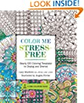 Color Me Stress-Free: Nearly 100 Colo...