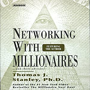 Networking with Millionaires...and Their Advisors Audiobook