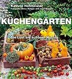 Küchengärten: Die Lust am schönen Nutzen