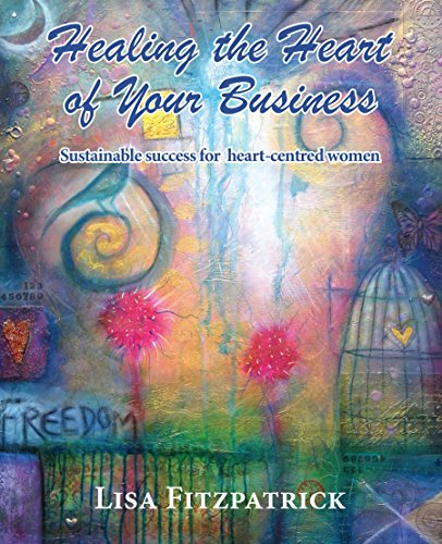 healing-the-heart-of-your-business-sustainable-success-for-heart-centred-women-english-edition