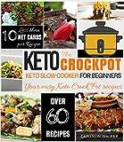 KETO CROCKPOT: KETO CROCKPOT COOKBOOK - Keto Slow Cooker Cookbook for Beginners & Keto for Beginners Guide