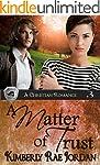 A Matter of Trust: A Christian Romanc...