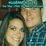 Husband Killer: The True Story of Tracey Grissom | Sarah Camden