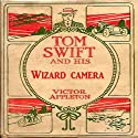 Tom Swift and His Wizard Camera, or, Thrilling Adventures While Taking Moving Pictures (       UNABRIDGED) by Victor Appleton Narrated by John Michaels