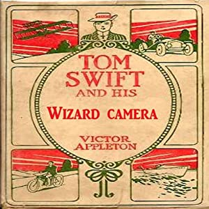 Tom Swift and His Wizard Camera, or, Thrilling Adventures While Taking Moving Pictures | [Victor Appleton]