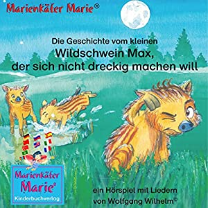Die Geschichte vom kleinen Wildschwein Max, der sich nicht dreckig machen will Hörspiel