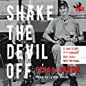 Shake the Devil Off: A True Story of the Murder that Rocked New Orleans (       UNABRIDGED) by Ethan Brown Narrated by James Avery