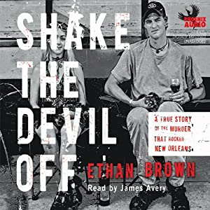 Shake the Devil Off: A True Story of the Murder that Rocked New Orleans | [Ethan Brown]