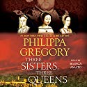 Three Sisters, Three Queens: The Tudor Court, Book 2 Audiobook by Philippa Gregory Narrated by Bianca Amato