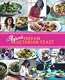 Anjum Anand Anjum's Indian Vegetarian Feast