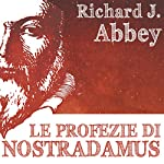 Le profezie di Nostradamus | Richard J. Abbey
