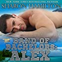 Alex: Band of Bachelors, Book 2 Audiobook by Sharon Hamilton Narrated by J.D. Hart