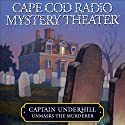 Cape Cod Radio Mystery Theater: Captain Underhill Unmasks the Murderer (Dramatized)  by Steven Thomas Oney Narrated by Full Cast