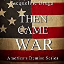 Then Came War Audiobook by Jacqueline Druga Narrated by Andrew B. Wehrlen