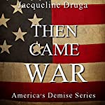 Then Came War | Jacqueline Druga