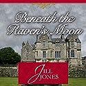 Beneath the Raven's Moon Audiobook by Jill Jones Narrated by Lisa Stathoplos