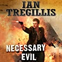 Necessary Evil: The Milkweed Triptych, Book 3 Audiobook by Ian Tregillis Narrated by Kevin Pariseau