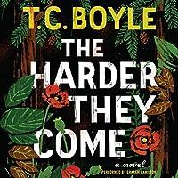 The Harder They Come: A Novel Hörbuch von T.C. Boyle Gesprochen von: Graham Hamilton