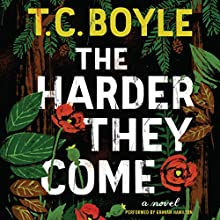 The Harder They Come: A Novel (       UNABRIDGED) by T.C. Boyle Narrated by Graham Hamilton