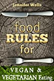 Food Rules for Vegan & Vegetarian Eating (Food  Rules Series Book 13)