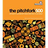 The Pitchfork 500: Our Guide to the Greatest Songs from Punk to the Present ~ Scott Plagenhoef