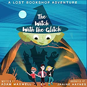 The Witch with the Glitch: A Fairy Tale Adventure Audiobook