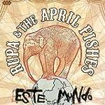 RUPA & THE APRIL FIS - ESTE MUNDO