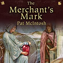 The Merchant's Mark: Gil Cunningham Mysteries Audiobook by Pat McIntosh Narrated by Andrew Watson