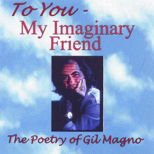 To You - My Imaginary Friend - The Poetry Of Gil Magno