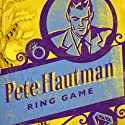 Ring Game (       UNABRIDGED) by Pete Hautman Narrated by Anthony Haden Salerno