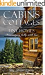 Cabins, Cottages & Tiny Homes: Maximi...