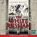The White Russian Audiobook by Vanora Bennett Narrated by Laurel Lefkow