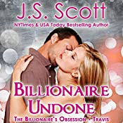 Billionaire Undone: The Billionaire's Obsession - Travis | [J. S. Scott]