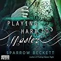 Playing Hard to Master: Masters Unleashed, Book 2 Audiobook by Sparrow Beckett Narrated by Samantha Cook