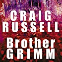 Brother Grimm (       UNABRIDGED) by Craig Russell Narrated by Sean Barrett