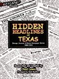 Hidden Headlines of Texas: Strange, Unusual, & Bizarre Newspaper Stories 1860-1910