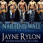 Nailed to the Wall: Powertools, Book 5 | Jayne Rylon