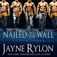 Nailed to the Wall: Powertools, Book 5 (       UNABRIDGED) by Jayne Rylon Narrated by Gregory Salinas