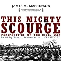 This Mighty Scourge: Perspectives on the Civil War Audiobook by James M. McPherson Narrated by Barrett Whitener