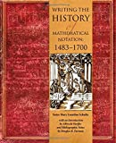 img - for Writing the History of Mathematical Notations: 1483-1700 book / textbook / text book