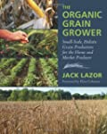 The Organic Grain Grower: Small-Scale...