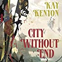 City Without End: The Entire and the Rose, Book 3 Audiobook by Kay Kenyon Narrated by Christian Rummel, Kay Kenyon